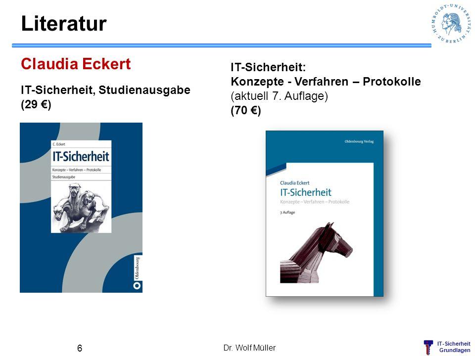 IT-Sicherheit Grundlagen Literatur Dr. Wolf Müller 6 IT-Sicherheit, Studienausgabe (29 ) Claudia Eckert IT-Sicherheit: Konzepte - Verfahren – Protokol
