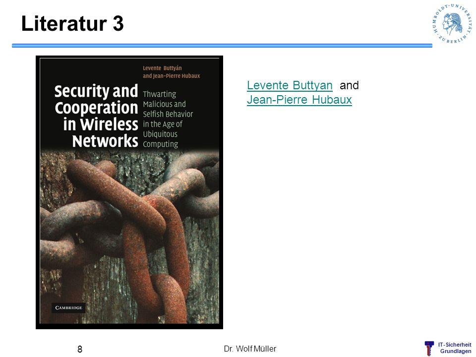 IT-Sicherheit Grundlagen Literatur 3 Dr. Wolf Müller 8 Levente ButtyanLevente Buttyan and Jean-Pierre Hubaux