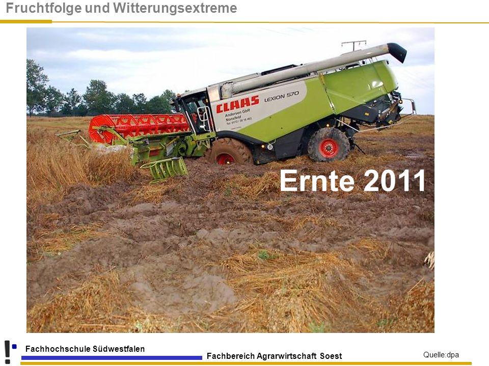 Fachbereich Agrarwirtschaft Soest Fachhochschule Südwestfalen Quelle:dpa Ernte 2011 Fruchtfolge und Witterungsextreme