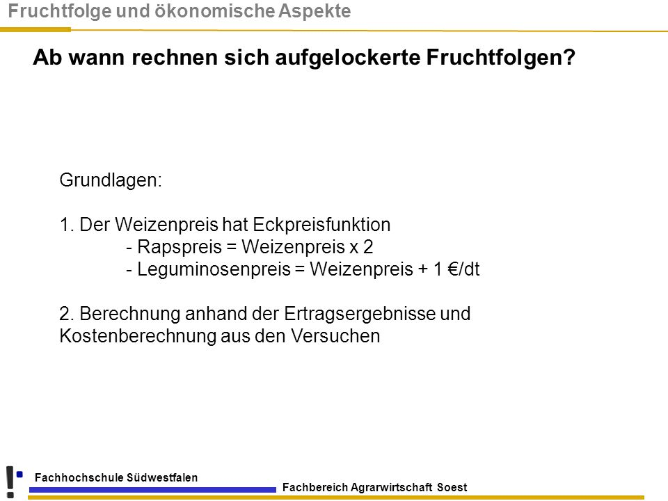 Fachbereich Agrarwirtschaft Soest Fachhochschule Südwestfalen Grundlagen: 1. Der Weizenpreis hat Eckpreisfunktion - Rapspreis = Weizenpreis x 2 - Legu