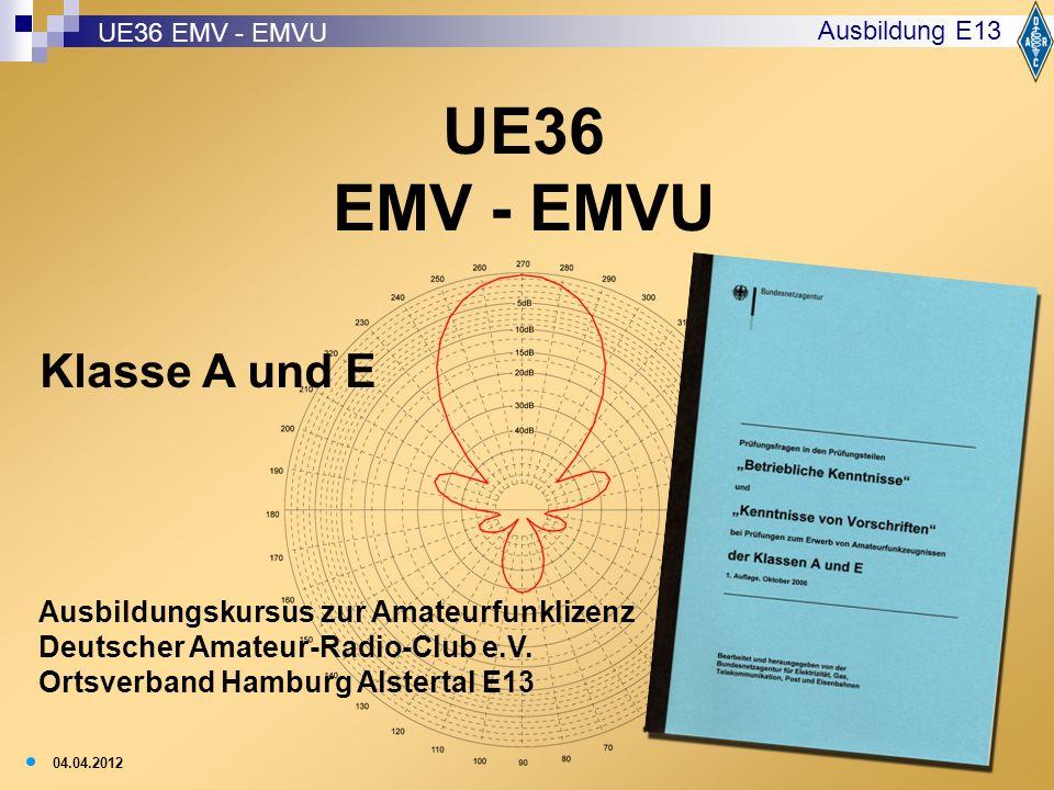 1 UE36 EMV - EMVU Ausbildung E13 Ausbildungskursus zur Amateurfunklizenz Deutscher Amateur-Radio-Club e.V. Ortsverband Hamburg Alstertal E13 04.04.201