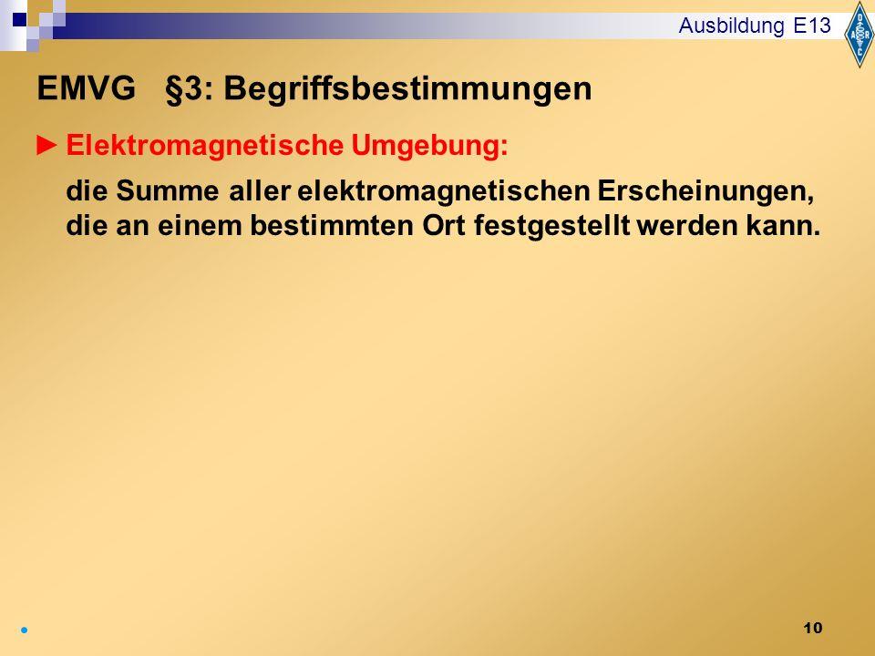 10 Elektromagnetische Umgebung: die Summe aller elektromagnetischen Erscheinungen, die an einem bestimmten Ort festgestellt werden kann. Ausbildung E1
