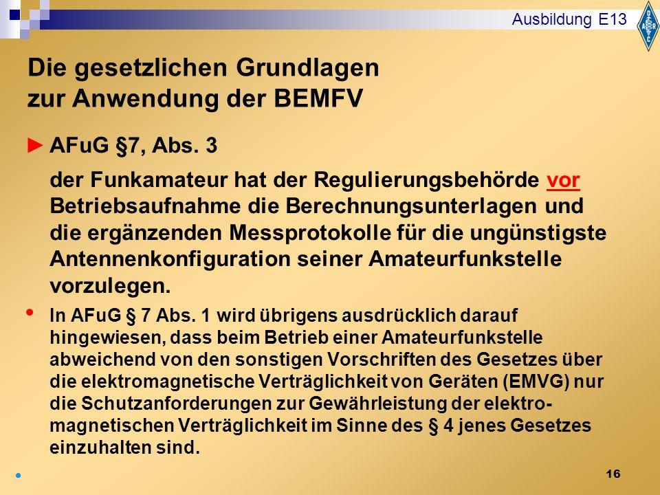 16 AFuG §7, Abs. 3 der Funkamateur hat der Regulierungsbehörde vor Betriebsaufnahme die Berechnungsunterlagen und die ergänzenden Messprotokolle für d