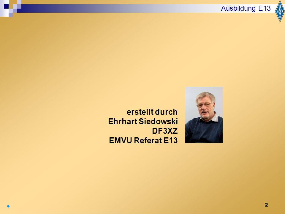 2 erstellt durch Ehrhart Siedowski DF3XZ EMVU Referat E13 Ausbildung E13