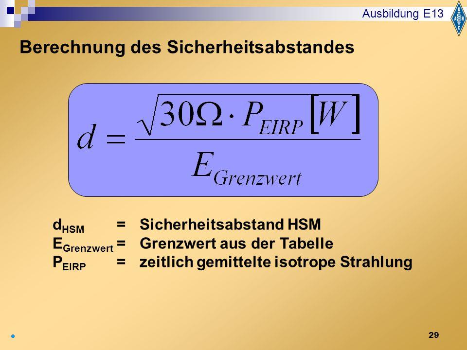 29 d HSM = Sicherheitsabstand HSM E Grenzwert = Grenzwert aus der Tabelle P EIRP = zeitlich gemittelte isotrope Strahlung Ausbildung E13 Berechnung de