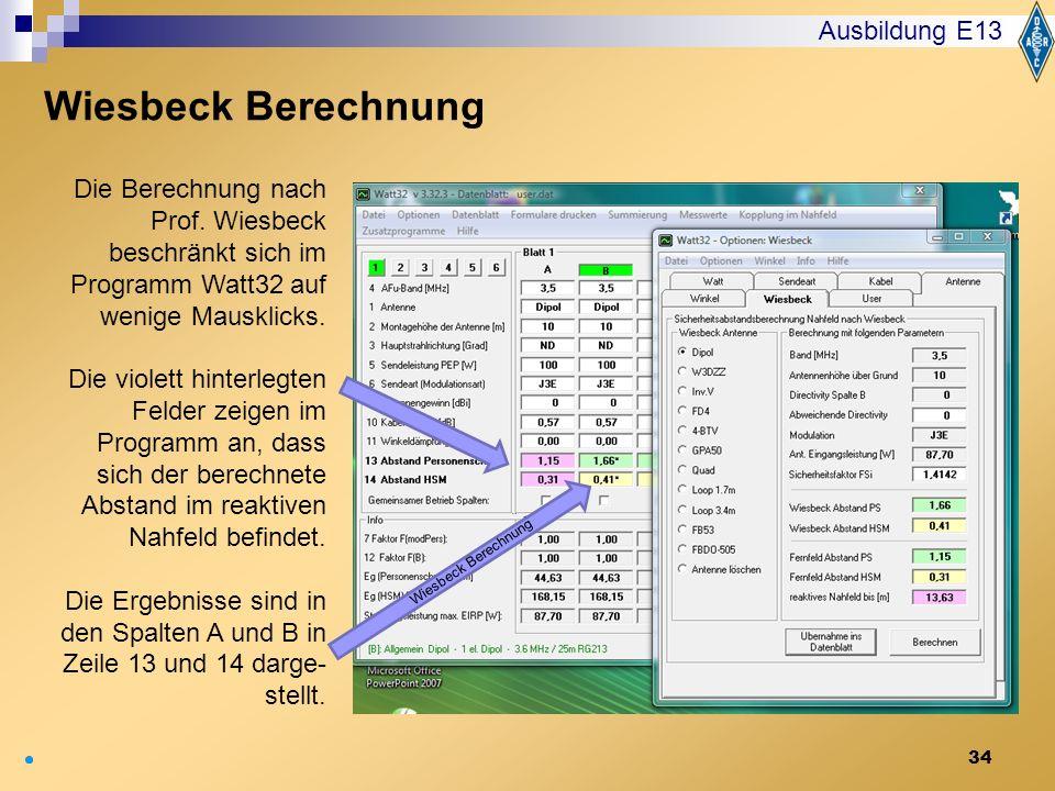 34 Ausbildung E13 Wiesbeck Berechnung Die Berechnung nach Prof. Wiesbeck beschränkt sich im Programm Watt32 auf wenige Mausklicks. Die violett hinterl