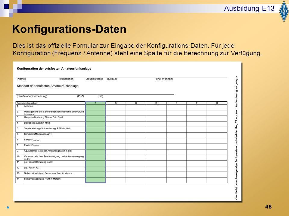 45 Ausbildung E13 Konfigurations-Daten Dies ist das offizielle Formular zur Eingabe der Konfigurations-Daten. Für jede Konfiguration (Frequenz / Anten