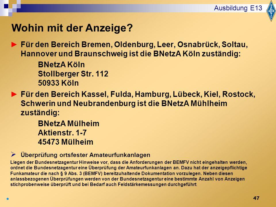 47 Für den Bereich Bremen, Oldenburg, Leer, Osnabrück, Soltau, Hannover und Braunschweig ist die BNetzA Köln zuständig: BNetzA Köln Stollberger Str. 1