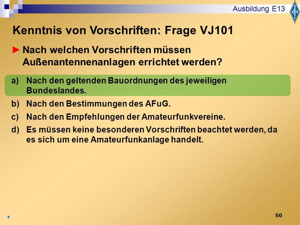 50 Nach welchen Vorschriften müssen Außenantennenanlagen errichtet werden? a)Nach den geltenden Bauordnungen des jeweiligen Bundeslandes. b)Nach den B