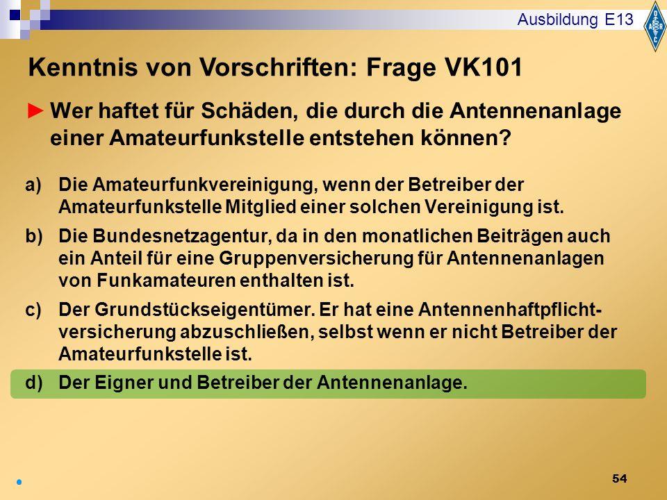 54 Wer haftet für Schäden, die durch die Antennenanlage einer Amateurfunkstelle entstehen können? a)Die Amateurfunkvereinigung, wenn der Betreiber der