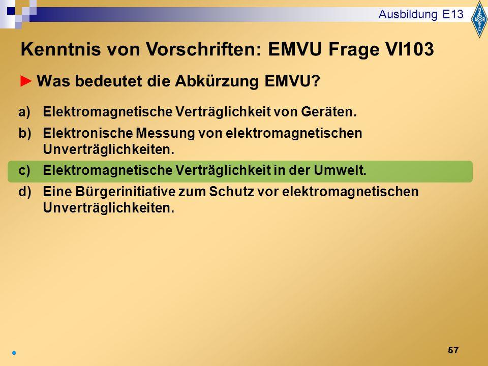 57 Was bedeutet die Abkürzung EMVU? a)Elektromagnetische Verträglichkeit von Geräten. b)Elektronische Messung von elektromagnetischen Unverträglichkei