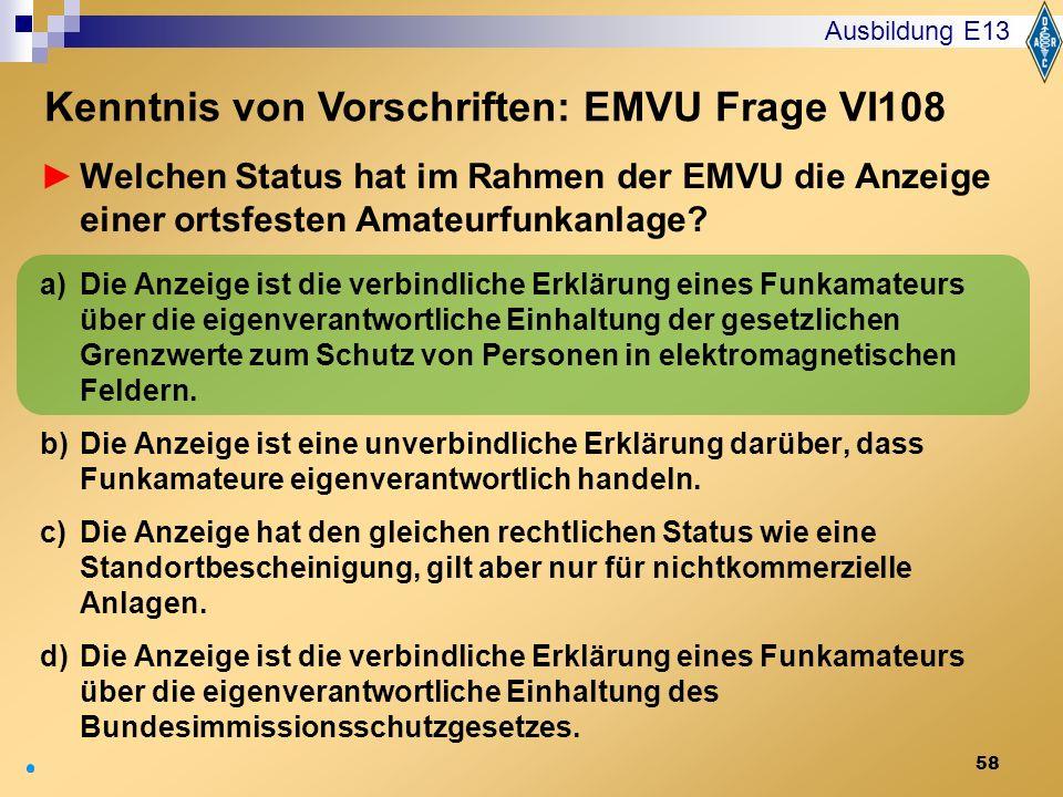 58 Welchen Status hat im Rahmen der EMVU die Anzeige einer ortsfesten Amateurfunkanlage? a)Die Anzeige ist die verbindliche Erklärung eines Funkamateu
