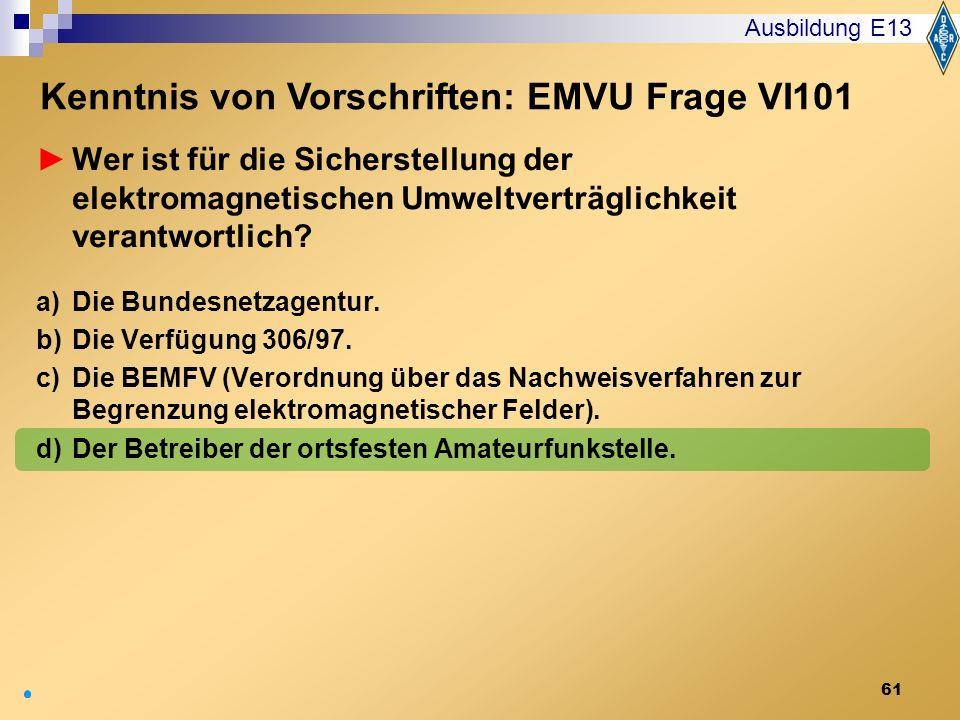 61 Wer ist für die Sicherstellung der elektromagnetischen Umweltverträglichkeit verantwortlich? a)Die Bundesnetzagentur. b)Die Verfügung 306/97. c)Die