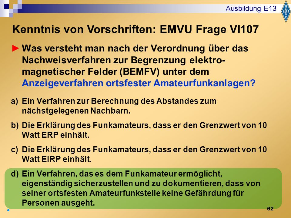 62 Was versteht man nach der Verordnung über das Nachweisverfahren zur Begrenzung elektro- magnetischer Felder (BEMFV) unter dem Anzeigeverfahren orts