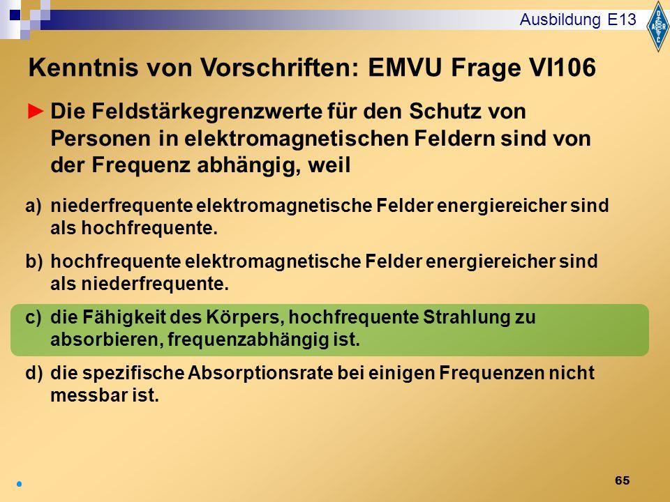 65 Die Feldstärkegrenzwerte für den Schutz von Personen in elektromagnetischen Feldern sind von der Frequenz abhängig, weil a)niederfrequente elektrom