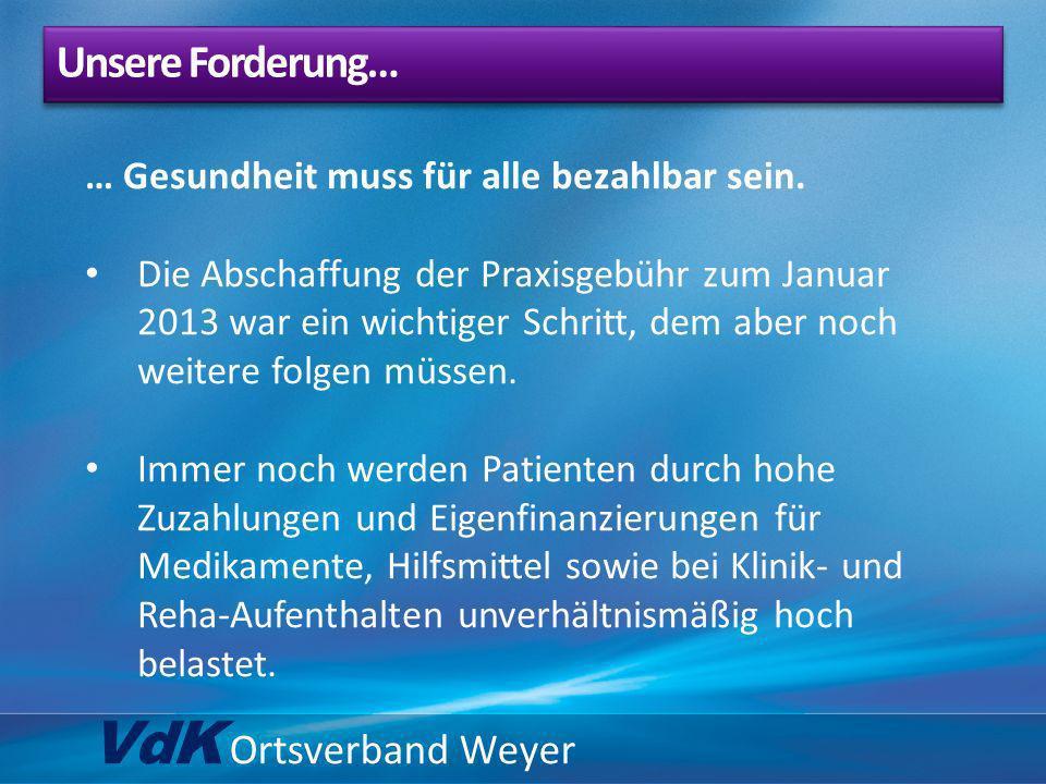VdK Ortsverband Weyer … Gesundheit muss für alle bezahlbar sein. Die Abschaffung der Praxisgebühr zum Januar 2013 war ein wichtiger Schritt, dem aber