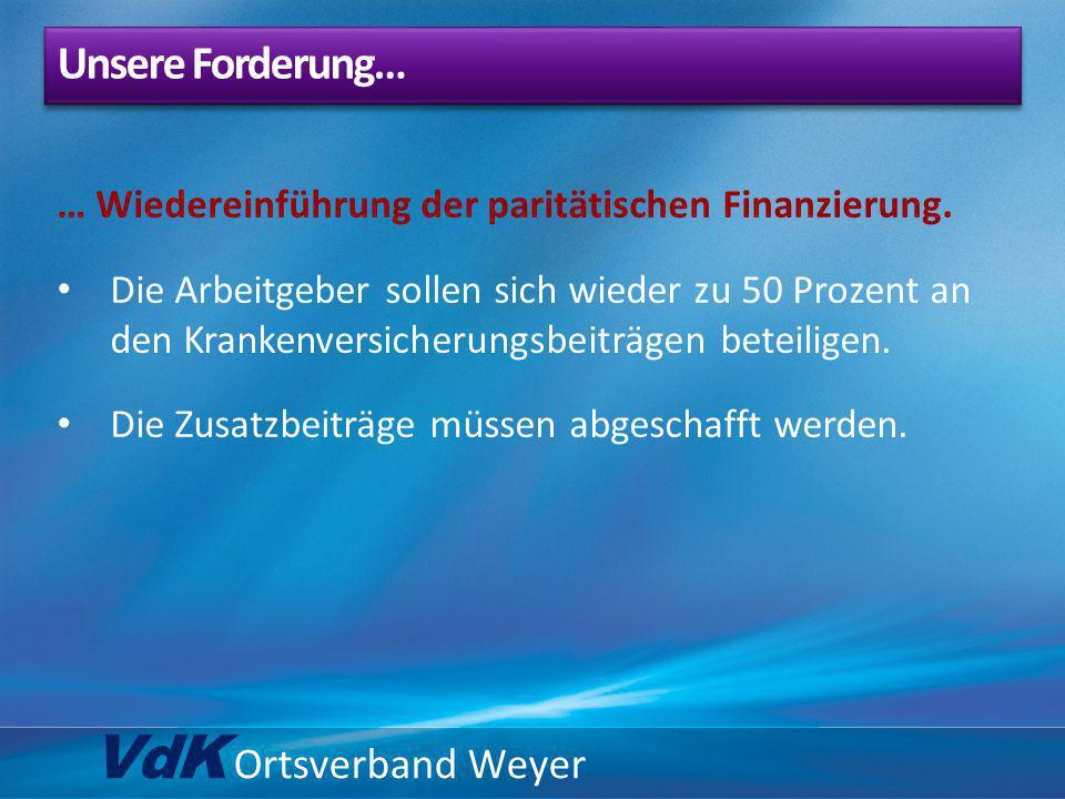 VdK Ortsverband Weyer … Wiedereinführung der paritätischen Finanzierung. Die Arbeitgeber sollen sich wieder zu 50 Prozent an den Krankenversicherungsb