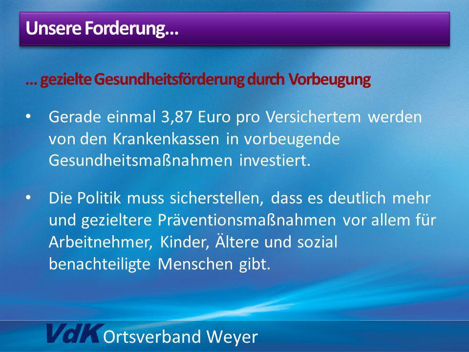 VdK Ortsverband Weyer … gezielte Gesundheitsförderung durch Vorbeugung Gerade einmal 3,87 Euro pro Versichertem werden von den Krankenkassen in vorbeu