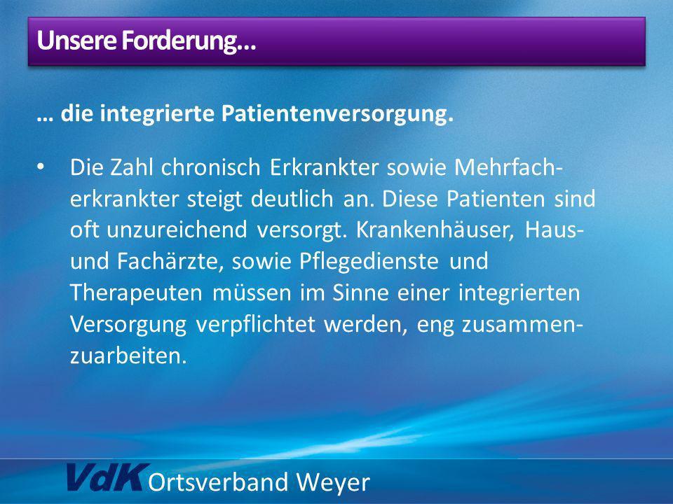 VdK Ortsverband Weyer … die integrierte Patientenversorgung. Die Zahl chronisch Erkrankter sowie Mehrfach- erkrankter steigt deutlich an. Diese Patien
