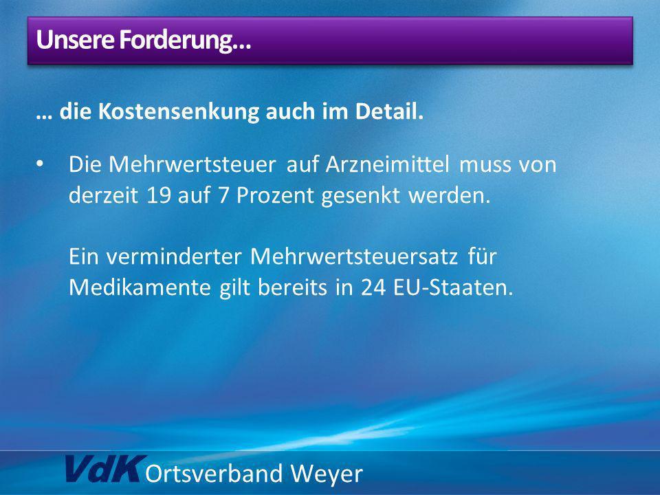 VdK Ortsverband Weyer … die Kostensenkung auch im Detail. Die Mehrwertsteuer auf Arzneimittel muss von derzeit 19 auf 7 Prozent gesenkt werden. Ein ve