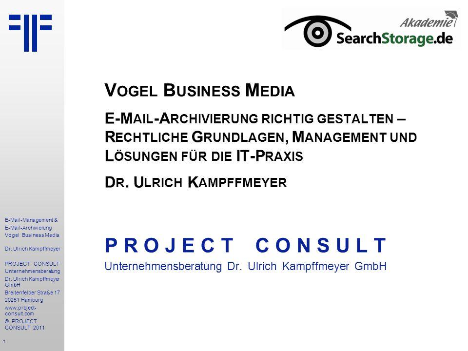 1 E-Mail-Management & E-Mail-Archivierung Vogel Business Media Dr. Ulrich Kampffmeyer PROJECT CONSULT Unternehmensberatung Dr. Ulrich Kampffmeyer GmbH