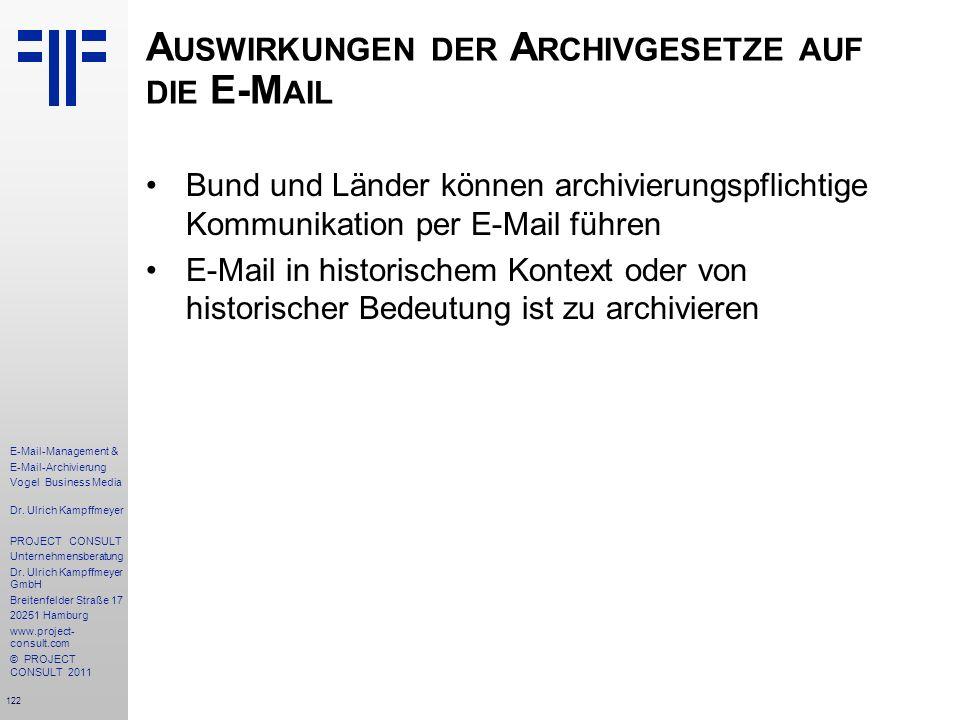 122 E-Mail-Management & E-Mail-Archivierung Vogel Business Media Dr. Ulrich Kampffmeyer PROJECT CONSULT Unternehmensberatung Dr. Ulrich Kampffmeyer Gm