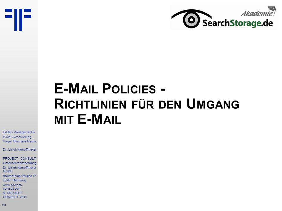 152 E-Mail-Management & E-Mail-Archivierung Vogel Business Media Dr. Ulrich Kampffmeyer PROJECT CONSULT Unternehmensberatung Dr. Ulrich Kampffmeyer Gm
