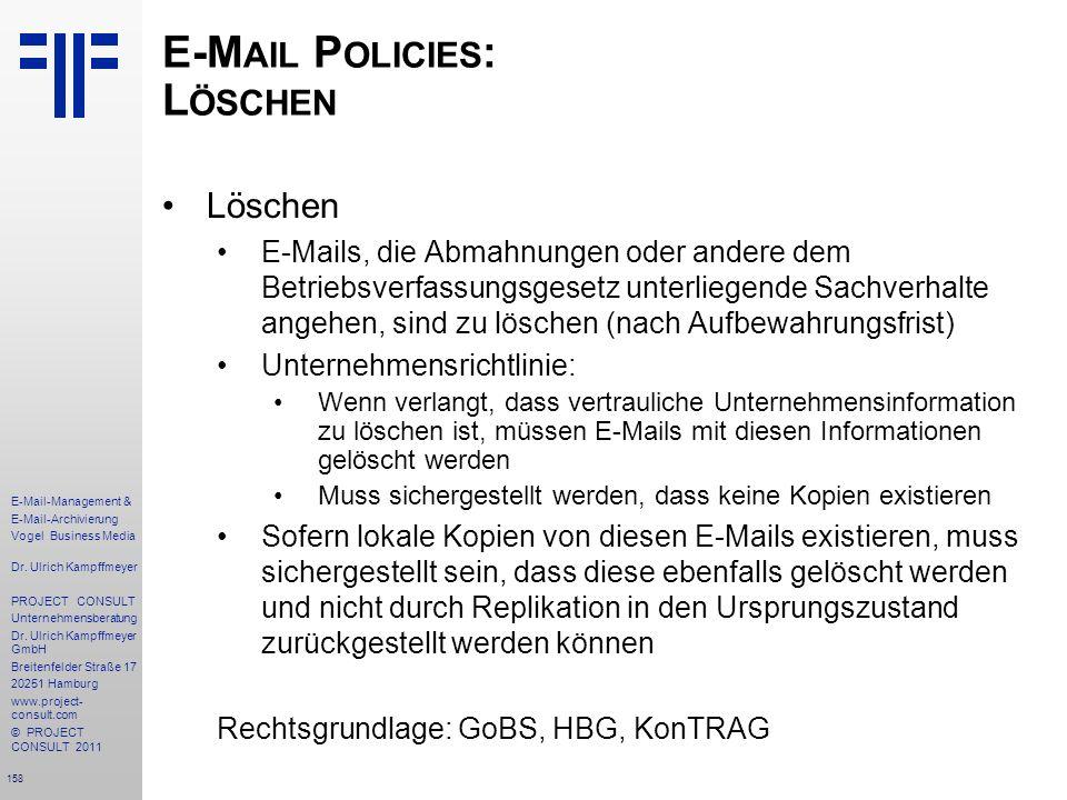 158 E-Mail-Management & E-Mail-Archivierung Vogel Business Media Dr. Ulrich Kampffmeyer PROJECT CONSULT Unternehmensberatung Dr. Ulrich Kampffmeyer Gm