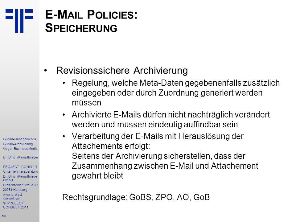 164 E-Mail-Management & E-Mail-Archivierung Vogel Business Media Dr. Ulrich Kampffmeyer PROJECT CONSULT Unternehmensberatung Dr. Ulrich Kampffmeyer Gm