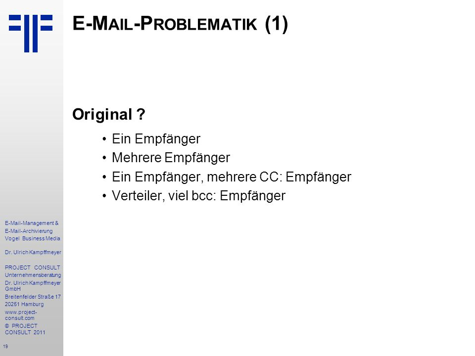 19 E-Mail-Management & E-Mail-Archivierung Vogel Business Media Dr. Ulrich Kampffmeyer PROJECT CONSULT Unternehmensberatung Dr. Ulrich Kampffmeyer Gmb