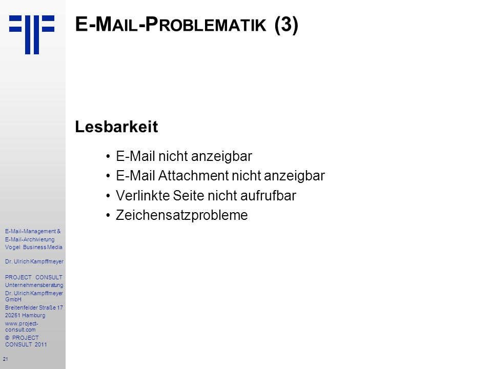21 E-Mail-Management & E-Mail-Archivierung Vogel Business Media Dr. Ulrich Kampffmeyer PROJECT CONSULT Unternehmensberatung Dr. Ulrich Kampffmeyer Gmb