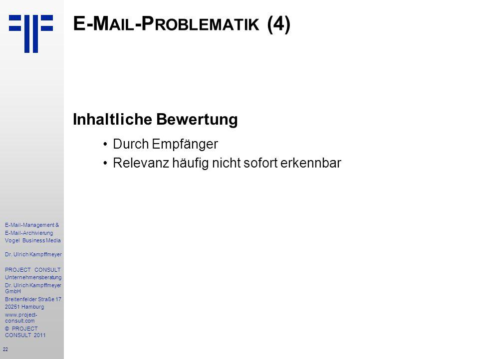 22 E-Mail-Management & E-Mail-Archivierung Vogel Business Media Dr. Ulrich Kampffmeyer PROJECT CONSULT Unternehmensberatung Dr. Ulrich Kampffmeyer Gmb