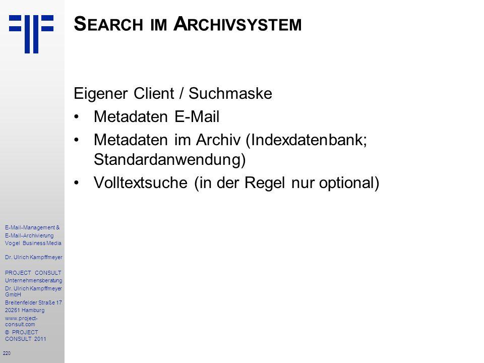 220 E-Mail-Management & E-Mail-Archivierung Vogel Business Media Dr. Ulrich Kampffmeyer PROJECT CONSULT Unternehmensberatung Dr. Ulrich Kampffmeyer Gm