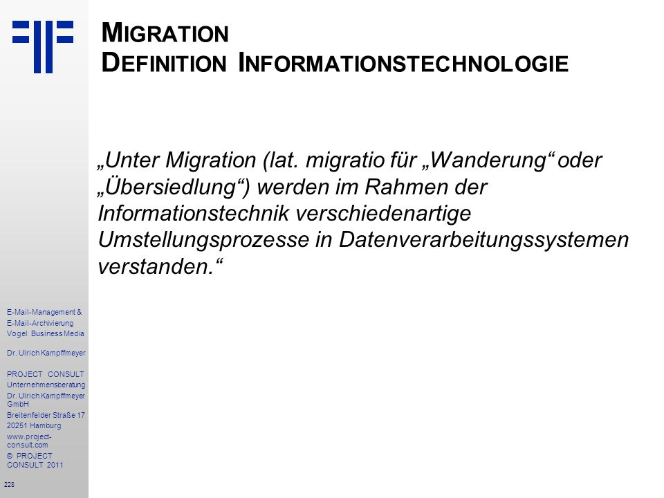 228 E-Mail-Management & E-Mail-Archivierung Vogel Business Media Dr. Ulrich Kampffmeyer PROJECT CONSULT Unternehmensberatung Dr. Ulrich Kampffmeyer Gm