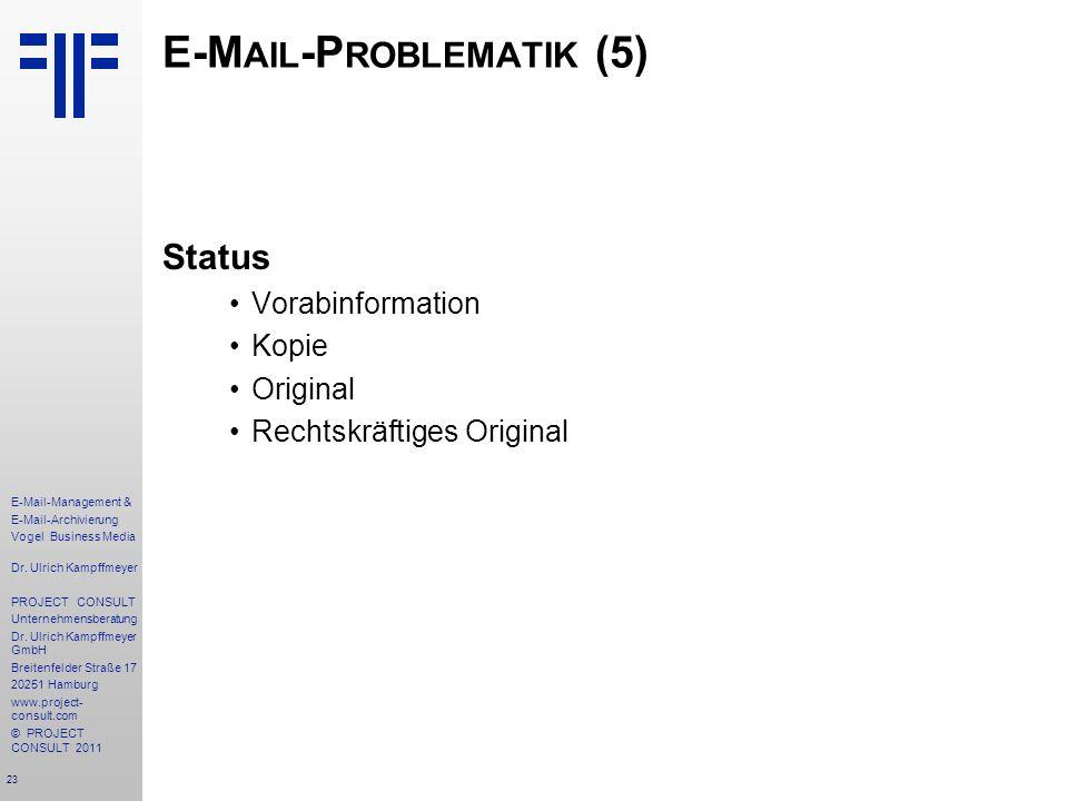 23 E-Mail-Management & E-Mail-Archivierung Vogel Business Media Dr. Ulrich Kampffmeyer PROJECT CONSULT Unternehmensberatung Dr. Ulrich Kampffmeyer Gmb
