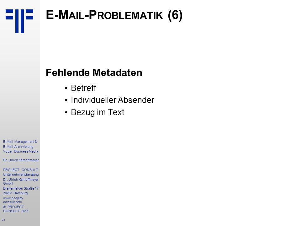 24 E-Mail-Management & E-Mail-Archivierung Vogel Business Media Dr. Ulrich Kampffmeyer PROJECT CONSULT Unternehmensberatung Dr. Ulrich Kampffmeyer Gmb