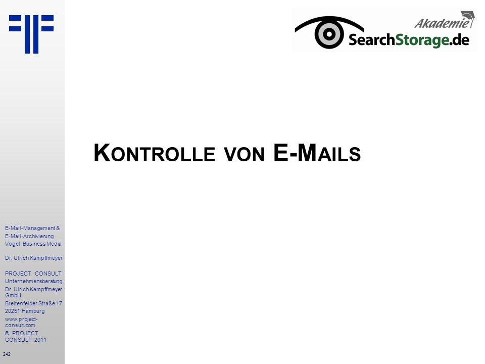 242 E-Mail-Management & E-Mail-Archivierung Vogel Business Media Dr. Ulrich Kampffmeyer PROJECT CONSULT Unternehmensberatung Dr. Ulrich Kampffmeyer Gm
