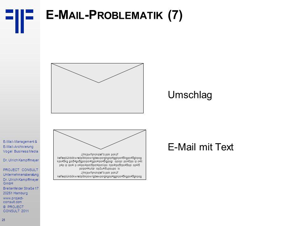 25 E-Mail-Management & E-Mail-Archivierung Vogel Business Media Dr. Ulrich Kampffmeyer PROJECT CONSULT Unternehmensberatung Dr. Ulrich Kampffmeyer Gmb