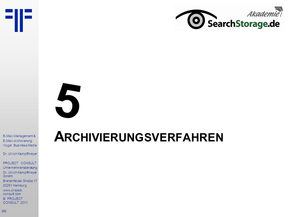 253 E-Mail-Management & E-Mail-Archivierung Vogel Business Media Dr. Ulrich Kampffmeyer PROJECT CONSULT Unternehmensberatung Dr. Ulrich Kampffmeyer Gm