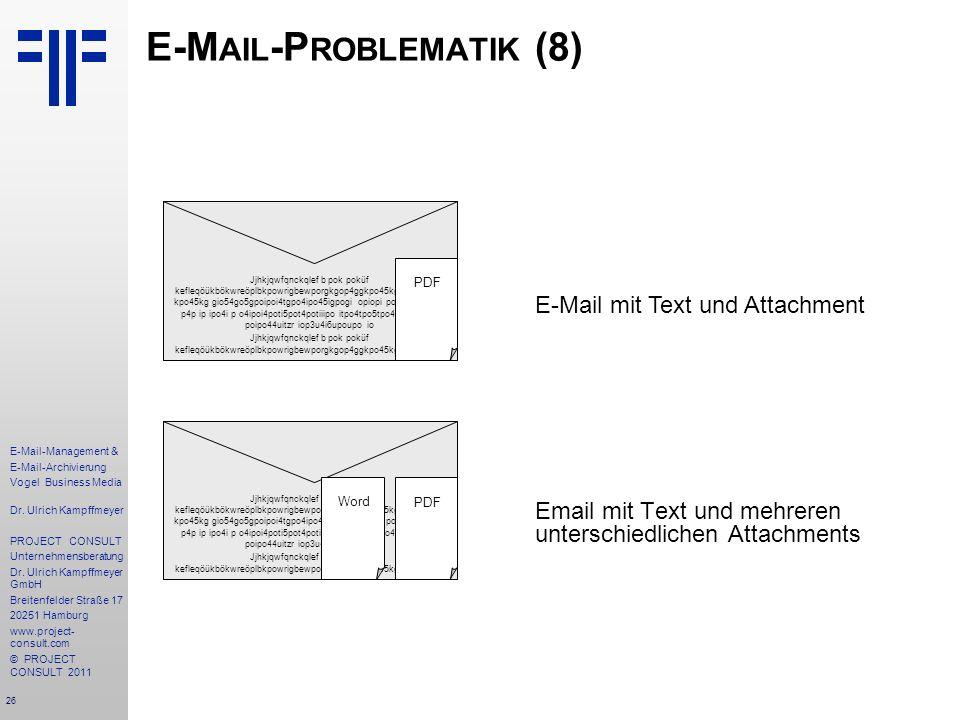 26 E-Mail-Management & E-Mail-Archivierung Vogel Business Media Dr. Ulrich Kampffmeyer PROJECT CONSULT Unternehmensberatung Dr. Ulrich Kampffmeyer Gmb
