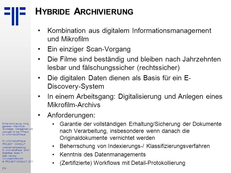 274 H YBRIDE A RCHIVIERUNG Kombination aus digitalem Informationsmanagement und Mikrofilm Ein einziger Scan-Vorgang Die Filme sind beständig und bleib