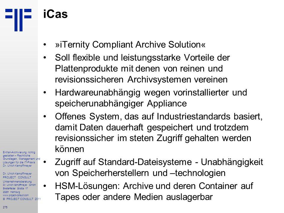 275 iCas »iTernity Compliant Archive Solution« Soll flexible und leistungsstarke Vorteile der Plattenprodukte mit denen von reinen und revisionssicher