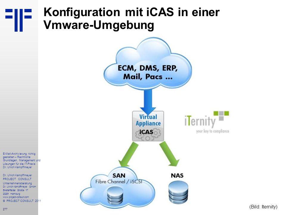 277 Konfiguration mit iCAS in einer Vmware-Umgebung E-Mail-Archivierung richtig gestalten – Rechtliche Grundlagen, Management und Lösungen für die IT-