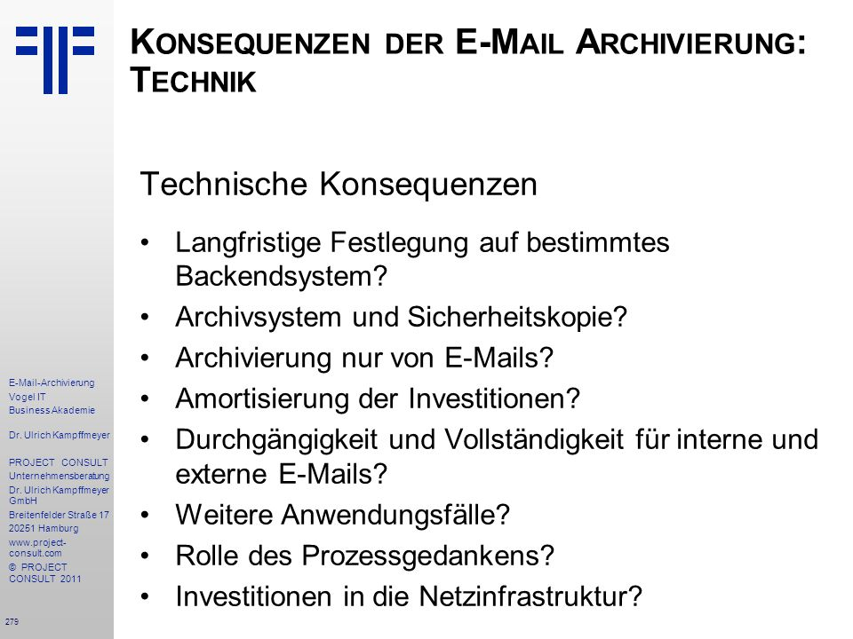 279 E-Mail-Archivierung Vogel IT Business Akademie Dr. Ulrich Kampffmeyer PROJECT CONSULT Unternehmensberatung Dr. Ulrich Kampffmeyer GmbH Breitenfeld