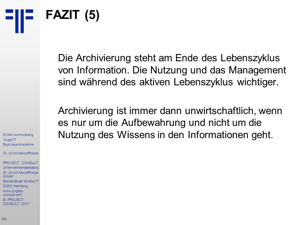 283 E-Mail-Archivierung Vogel IT Business Akademie Dr. Ulrich Kampffmeyer PROJECT CONSULT Unternehmensberatung Dr. Ulrich Kampffmeyer GmbH Breitenfeld