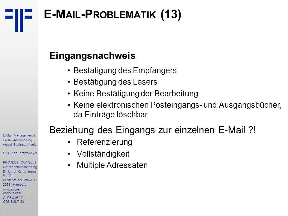 31 E-Mail-Management & E-Mail-Archivierung Vogel Business Media Dr. Ulrich Kampffmeyer PROJECT CONSULT Unternehmensberatung Dr. Ulrich Kampffmeyer Gmb