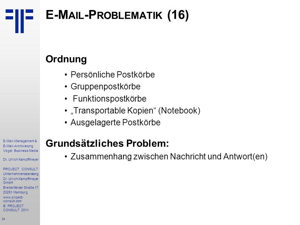 34 E-Mail-Management & E-Mail-Archivierung Vogel Business Media Dr. Ulrich Kampffmeyer PROJECT CONSULT Unternehmensberatung Dr. Ulrich Kampffmeyer Gmb