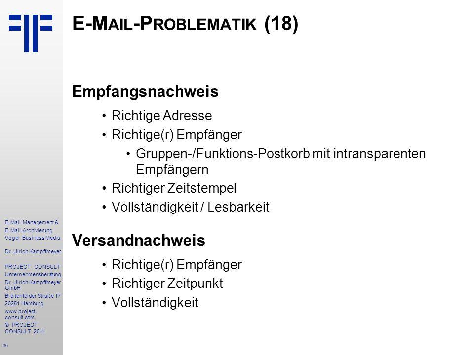 36 E-Mail-Management & E-Mail-Archivierung Vogel Business Media Dr. Ulrich Kampffmeyer PROJECT CONSULT Unternehmensberatung Dr. Ulrich Kampffmeyer Gmb