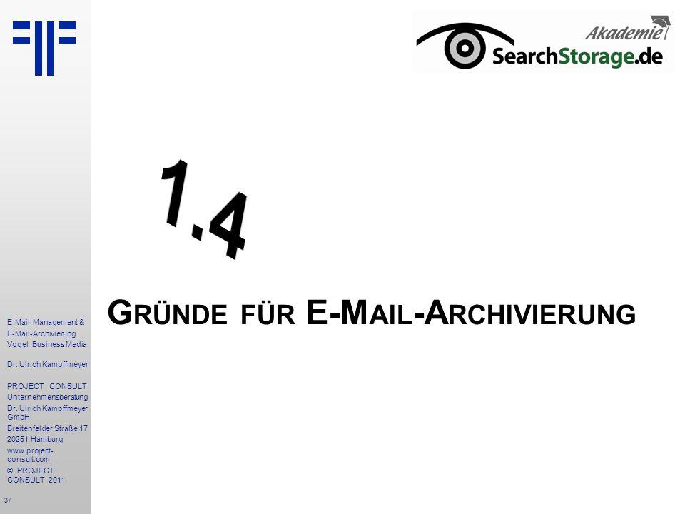 37 E-Mail-Management & E-Mail-Archivierung Vogel Business Media Dr. Ulrich Kampffmeyer PROJECT CONSULT Unternehmensberatung Dr. Ulrich Kampffmeyer Gmb