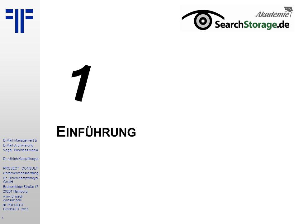 4 E-Mail-Management & E-Mail-Archivierung Vogel Business Media Dr. Ulrich Kampffmeyer PROJECT CONSULT Unternehmensberatung Dr. Ulrich Kampffmeyer GmbH